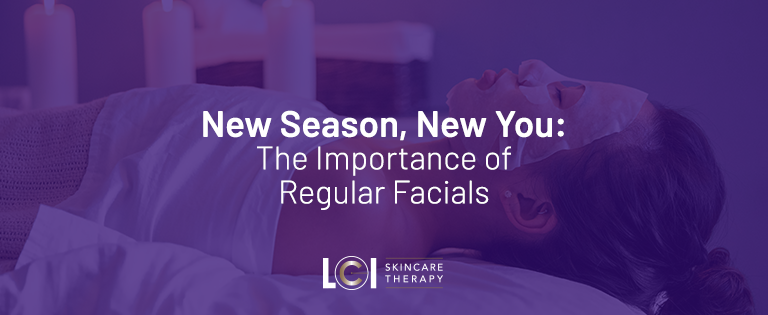 LCI Ottawa - New Season - New You - Importance of facials
