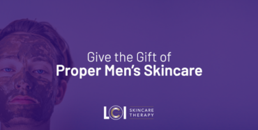 Give the Gift of Proper Men's Skincare